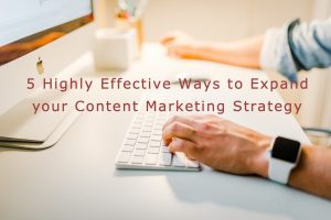 5 Highly Effective Ways to Expand your Content Marketing Strategy