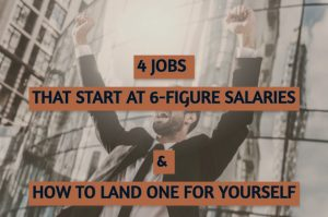 4 Jobs That Start at 6-Figure Salaries & How to Land One for Yourself