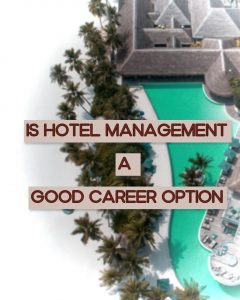 Is Hotel Management Still a Good Career Option in 2021
