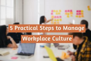 5 Practical Steps to Manage Workplace Culture