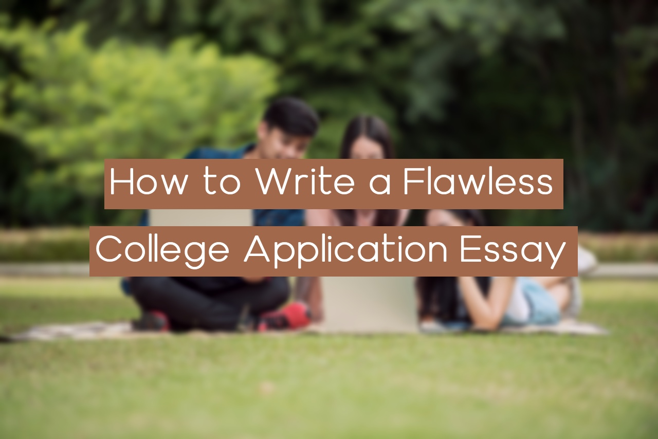 How to Write a Flawless College Application Essay