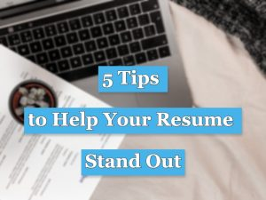 Read more about the article 5 Tips to Help Your Resume Stand Out