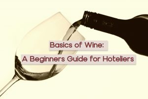 Read more about the article Basics of Wine: A Beginners Guide for Hoteliers