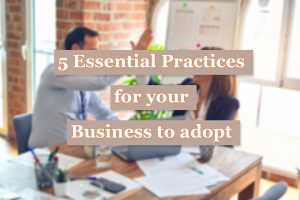 Read more about the article 5 Essential Practices for your Business to adopt