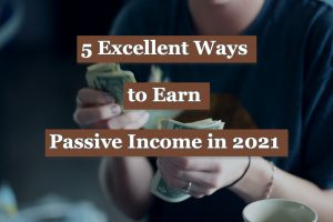 Read more about the article 5 Excellent Ways to Earn Passive Income in 2021