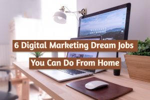 Read more about the article 6 Digital Marketing Dream Jobs You Can Do From Home In 2021