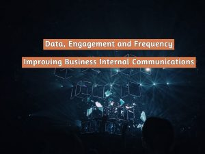 Read more about the article Data, Engagement and Frequency – Improving Business Internal Communications Today