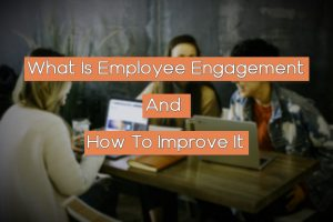 Read more about the article What Is Employee Engagement | How To Improve It