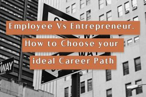 Read more about the article Employee Vs Entrepreneur. How to Choose your ideal Career Path