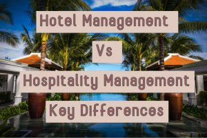Read more about the article Hotel Management Vs Hospitality Management | Key Differences
