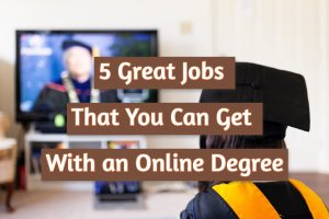 Read more about the article 5 Great Jobs That You Can Get With an Online Degree