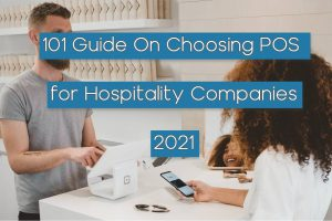 Read more about the article 101 Guide On Choosing POS for Hospitality Companies -2021
