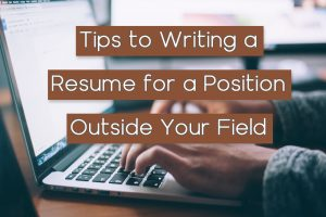 Read more about the article Tips To Writing a Resume for a Position Outside Your Field
