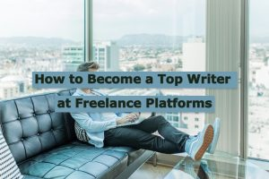 Read more about the article How to Become a Top Writer at Freelance Platforms | Everything You Need to Know