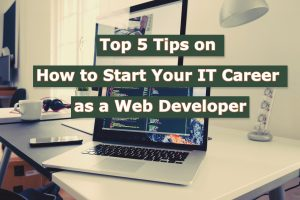 Read more about the article Top 5 Tips on How to Start Your IT Career as a Web Developer