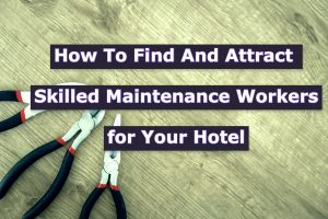 Read more about the article How To Find And Attract Skilled Maintenance Workers for Your Hotel