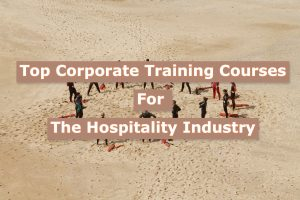 Read more about the article Top Corporate Training Courses for the Hospitality Industry