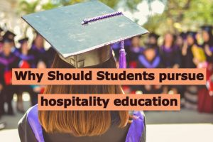 Read more about the article Why Should Students pursue hospitality education even after the COVID lull